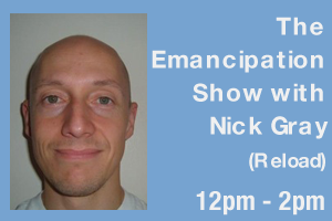 The Emancipation Show with Nick Gray (Reload)