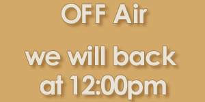 Off Air - we will back at 12pm